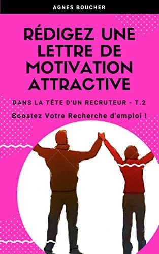 Amazon Com Redigez Une Lettre De Motivation Attractive Boostez