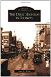 The Dixie Highway in Illinois, James R. Wright, 0738560022