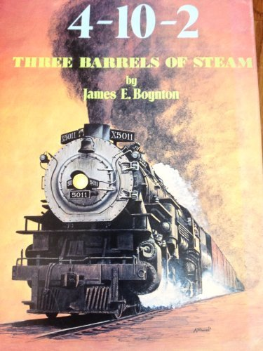 The 4-10-2: Three Barrels of Steam - A Complete Collector's File of the Only Three-Cylinder 4-10-2 Steam Locomotives Built for Service in the USA (2 Pacific Steam Locomotive)