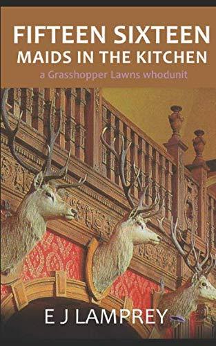 Download Fifteen Sixteen Maids In The Kitchen: A Grasshopper Lawns whodunit pdf epub