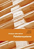 Analyse alternativer Palettensysteme, Wolfgang Stntz and Kurt Matyas, 3833452358