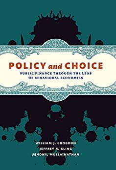 Policy and Choice: Public Finance through the Lens of Behavioral Economics by [Congdon, William J., Congdon, William J., Kling, Jeffrey R., Kling, Jeffrey R., Mullainathan, Sendhil, Mullainathan, Sendhil]