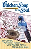 chicken soup for the parents soul - Chicken Soup for the Soul: Empty Nesters: 101 Stories about Surviving and Thriving When the Kids Leave Home