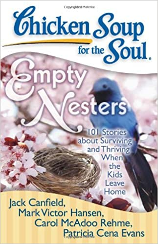 Chicken Soup For The Soul Empty Nesters 101 Stories About