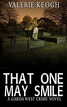 That One May Smile: A Garda West Novel (Garda West Crime Novels Book 1) by [Keogh, Valerie]