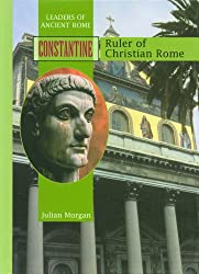 CONSTANTINE: Ruler of Christian Rome (Leaders of Ancient Rome)