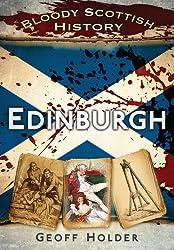 Bloody Scottish History: Edinburgh (Bloody History)