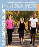 The Complete Guide to Physical Activity and Mental Health, Debbie Lawrence and Sarah Bolitho, 1408140217