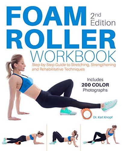 Foam Roller Workbook, 2nd Edition: A Step-by-Step Guide to Stretching, Strengthening and Rehabilitative - Foam Strengthening
