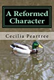 img - for A Reformed Character: Volume 3 (Pitkirtly Mysteries) by Cecilia Peartree (2015-05-17) book / textbook / text book