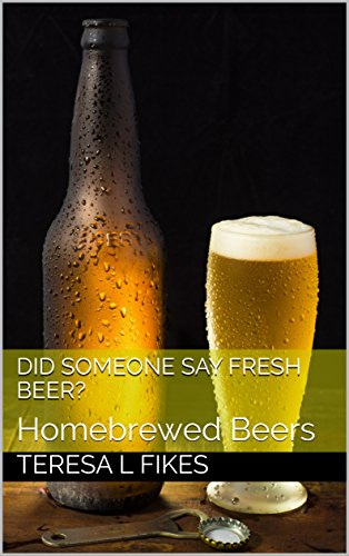 Did Someone Say Fresh Beer?: Homebrewed Beers