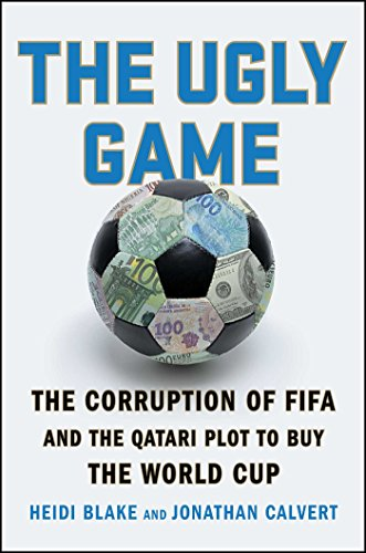 The Ugly Game: The Corruption of FIFA and the Qatari Plot to Buy the World Cup ()