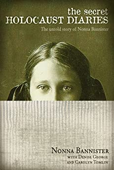 The Secret Holocaust Diaries: The Untold Story of Nonna Bannister by [Bannister, Nonna]