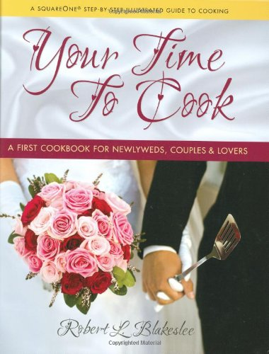 Your Time to Cook: A First Cookbook for Newlyweds, Couples & Lovers by Robert L Blakeslee