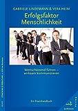 Erfolgsfaktor Menschlichkeit: Wertschätzend führen - wirksam kommunizieren. Ein Praxishandbuch