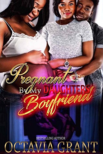 PREGNANT BY MY DAUGHTER'S BOYFRIEND (PREGNANT BY MY DAUGHTER'S BOYFRIEND Book 1)