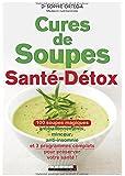 Cures de soupes santé-détox : 100 soupes magiques antiballonnements, minceur, anti-insomnie et 3 programmes complets pour préserver votre santé !