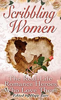 Scribbling Women and the Real-Life Romance Heroes Who Love Them by [Raybourn, Deanna, D'Alessandro, Jacquie, McGoldrick, May, Kenner, Julie, Carroll, Leslie, Ashe, Katharine, Jones, Lisa Renee, Colon, Suzan, Donna Grant]