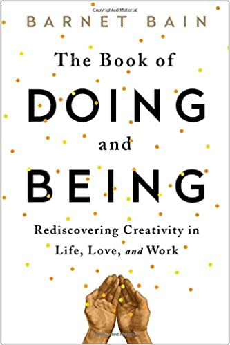 The Book Of Doing And Being Rediscovering Creativity In Life Love