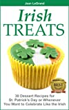 IRISH TREATS - 30 Dessert Recipes for St. Patrick's Day or Whenever You Want to Celebrate Like the Irish