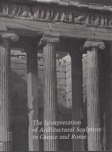 The Interpretation of Architectural Sculpture in Greece and Rome (Studies in the History of Art Series: Center for Advanced Study in Visual Arts)
