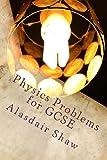 Physics Problems for GCSE, Alasdair Shaw, 1482791692