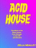 Book Cover for Acid House: The Birth of the Rave Scene, from Chicago to the Uk and Onward