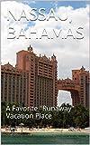 "NASSAU, BAHAMAS: A Favorite ""Runaway"" Vacation Place (Carol s Worldwide Cruise Port Itineraries Book 1)"