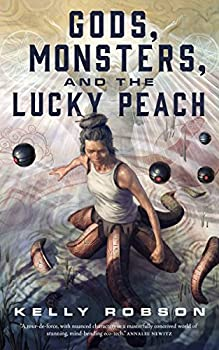 Gods, Monsters, and the Lucky Peach by Kelly Robson science fiction and fantasy book and audiobook reviews
