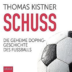 Schuss: Die geheime Dopinggeschichte des Fußballs