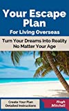 Your Escape Plan For Living Overseas (Escape For Living Overseas Book 1)