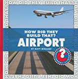 How Did They Build That? Airport, Matt Mullins, 1602794863