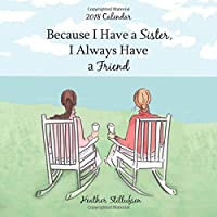 Because I Have a Sister, I Always Have a Friend 2018 Calendar