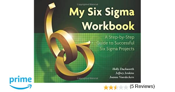 My Six Sigma Workbook: A Step-By-Step Guide to Successful Six ...
