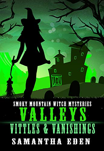 Valleys, Vittles, and Vanishings (Smoky Mountain Witch Cozy Mysteries Book 2) by [Eden, Samantha]