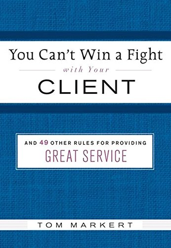 You Can't Win a Fight with Your Client: & 49 Other Rules for Providing Great - Edit Online Eyes