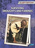 Surviving Droughts and Famines (Children's True Stories: Natural Disasters)