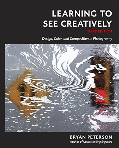 Learning to See Creatively Third Edition: Design Color and Composition in Photography