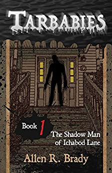Tarbabies Book 1: The Shadow Man of Ichabod Lane by [Brady, Allen]