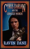 Cyrus Darian and the Ghastly Horde, Raven Dane, 1907375244