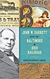img - for John W. Garrett and the Baltimore and Ohio Railroad book / textbook / text book