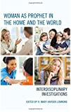 img - for Woman as Prophet in the Home and the World: Interdisciplinary Investigations book / textbook / text book