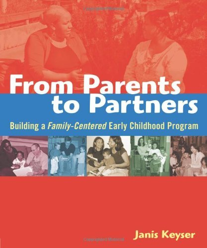 From Parents to Partners: Building a Family-Centered Early Childhood Program by Keyser, Janis (September 1, 2006) Paperback