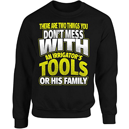 Don't Mess with Tools Or Family Irrigator - Adult Sweatshirt M Black (Irrigator Adult)