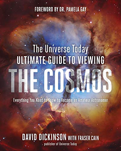 The Universe Today Ultimate Guide to Viewing The Cosmos: Everything You Need to Know to Become an Amateur Astronomer (Best Indoor Trees For Oxygen)