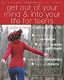 Get Out of Your Mind and Into Your Life for Teens: A Guide to Living an Extraordinary Life (Teen Instant Help)