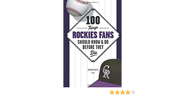 100 things rockies fans should know do before they die 100 100 things rockies fans should know do before they die 100 thingsfans should know adrian dater 9781600781612 amazon books fandeluxe PDF