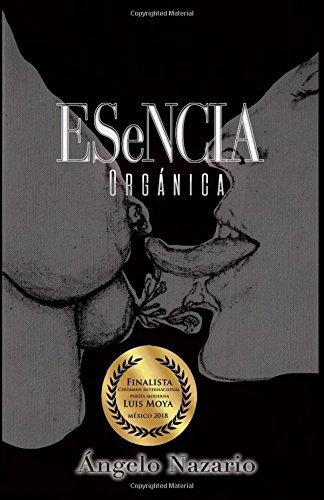 Esencia Organica: 26 escritos de contexto romantico utilizando la natura, las artes y la mujer como protagonistas (Spanish Edition) PDF