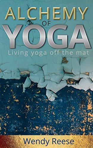 Alchemy of Yoga: Living yoga off the mat