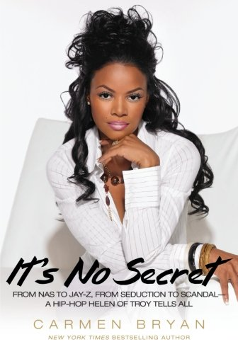 It's No Secret: From Nas to Jay-Z, from Seduction to Scandal-a Hip-Hop Helen of Troy Tells All